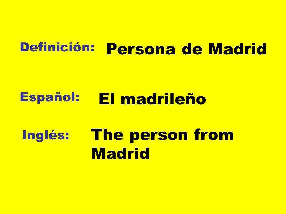 Definición: Español: Inglés: Persona de Madrid El madrileño The person from Madrid