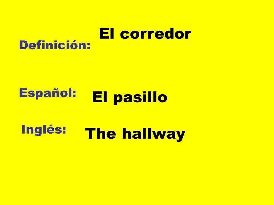 Definición: Español: Inglés: El corredor El pasillo The hallway