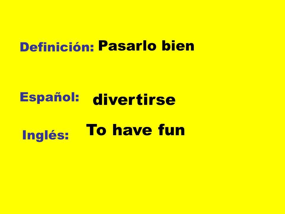 Definición: Español: Inglés: Pasarlo bien divertirse To have fun