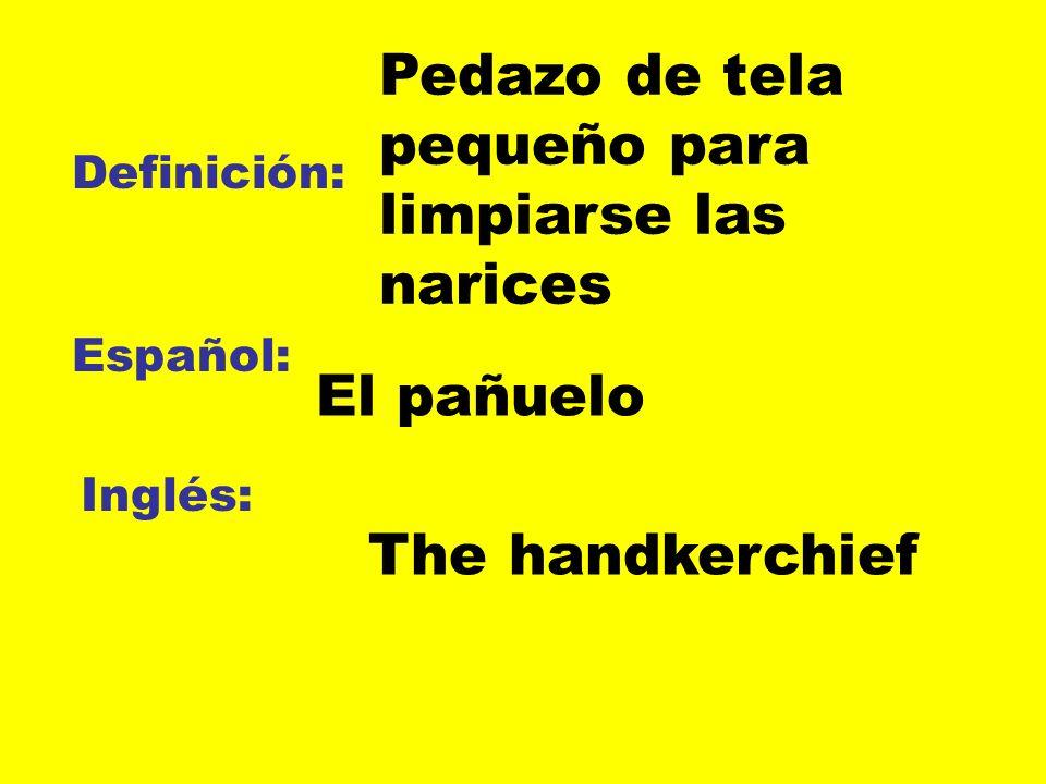 Definición: Español: Inglés: Pedazo de tela pequeño para limpiarse las narices El pañuelo The handkerchief