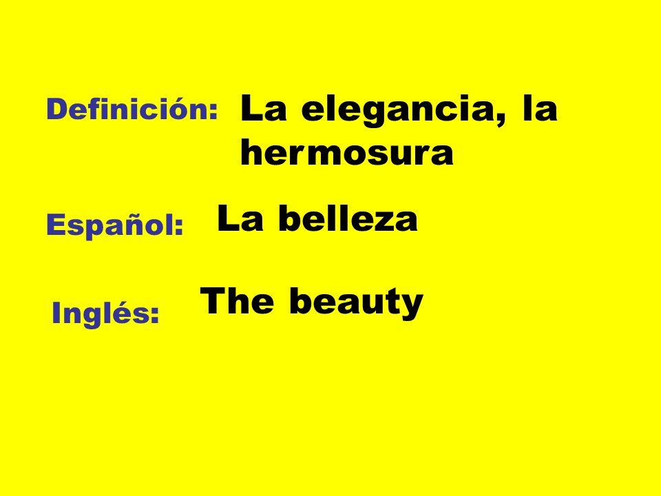 Definición: Español: Inglés: La elegancia, la hermosura La belleza The beauty
