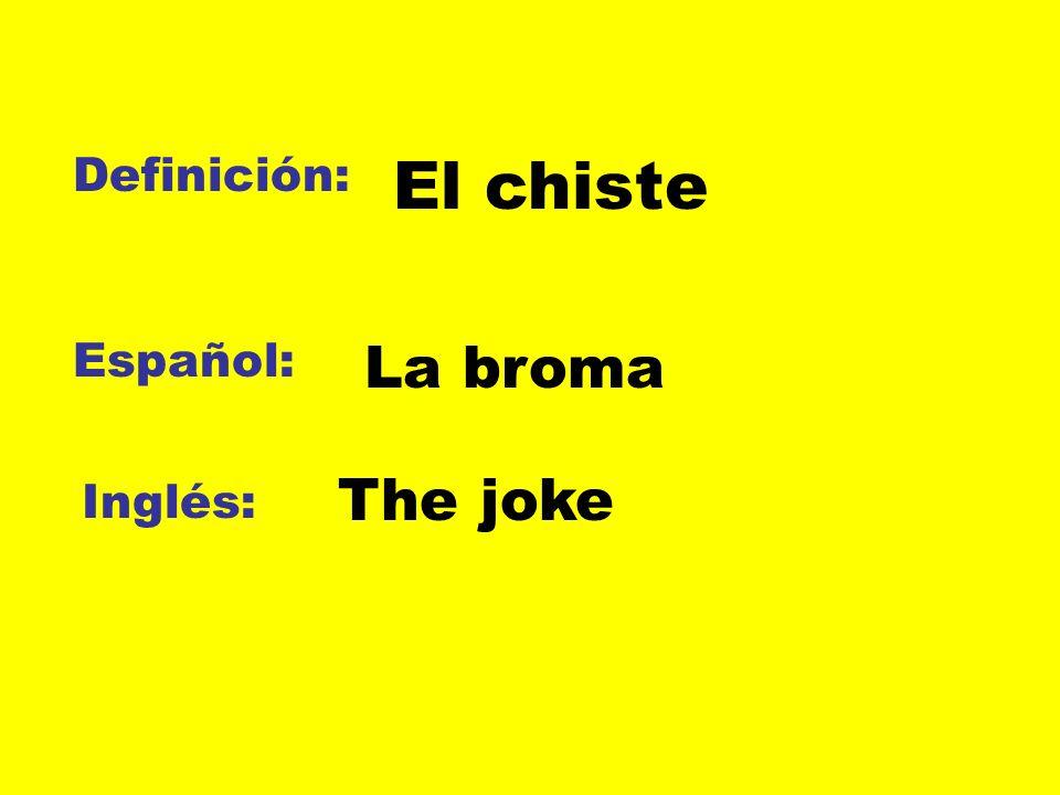 Definición: Español: Inglés: El chiste La broma The joke