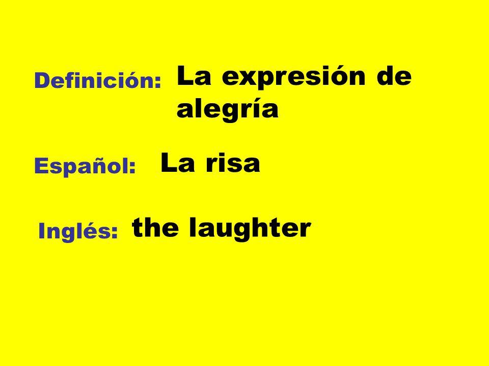Definición: Español: Inglés: La expresión de alegría La risa the laughter