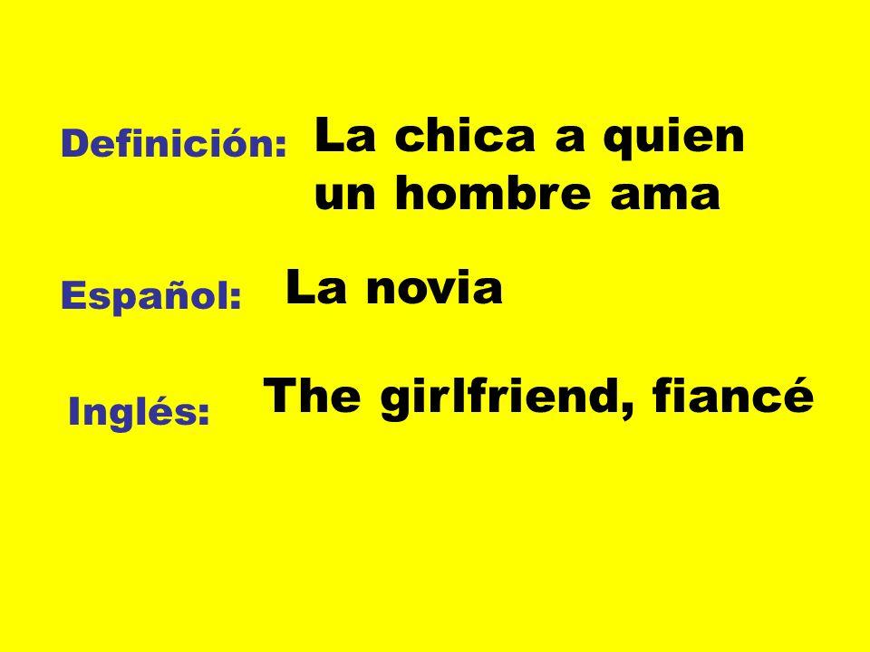 Definición: Español: Inglés: La chica a quien un hombre ama La novia The girlfriend, fiancé