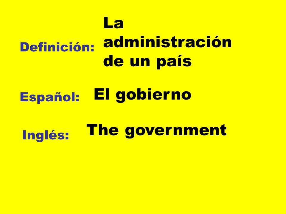Definición: Español: Inglés: La administración de un país El gobierno The government