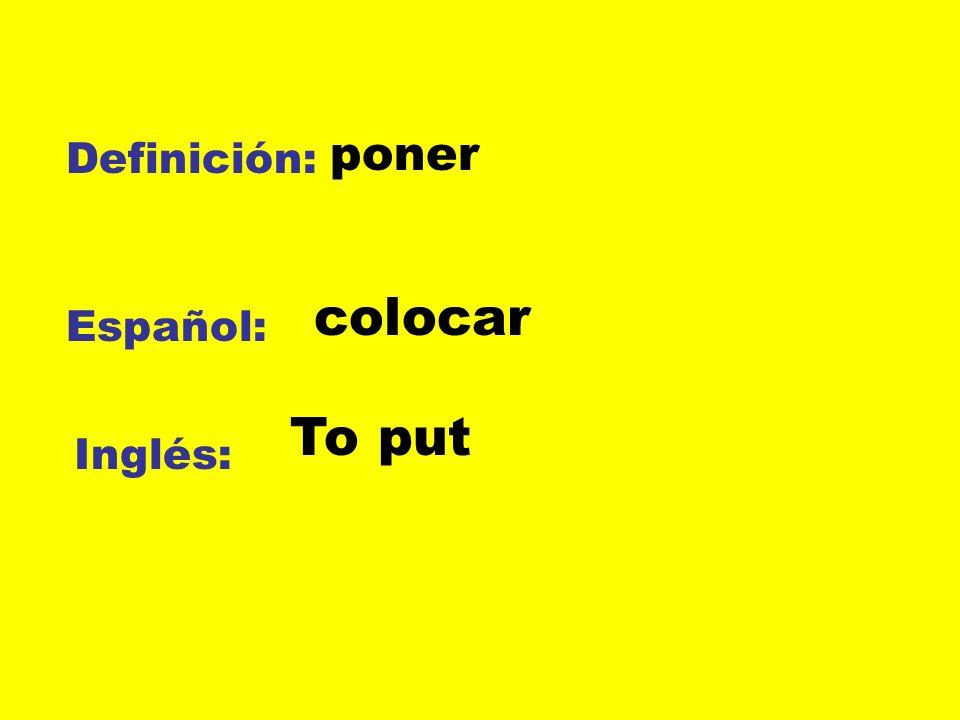 Definición: Español: Inglés: poner colocar To put