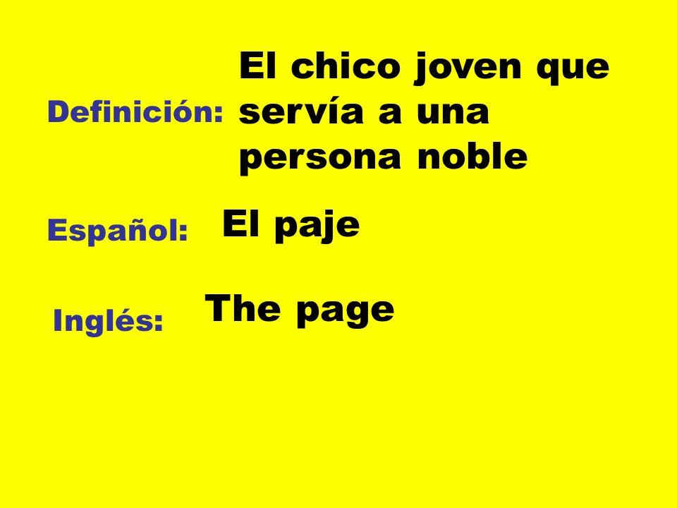 Definición: Español: Inglés: El chico joven que servía a una persona noble El paje The page