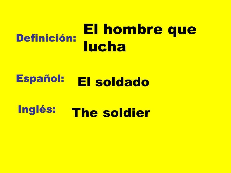 Definición: Español: Inglés: El hombre que lucha El soldado The soldier