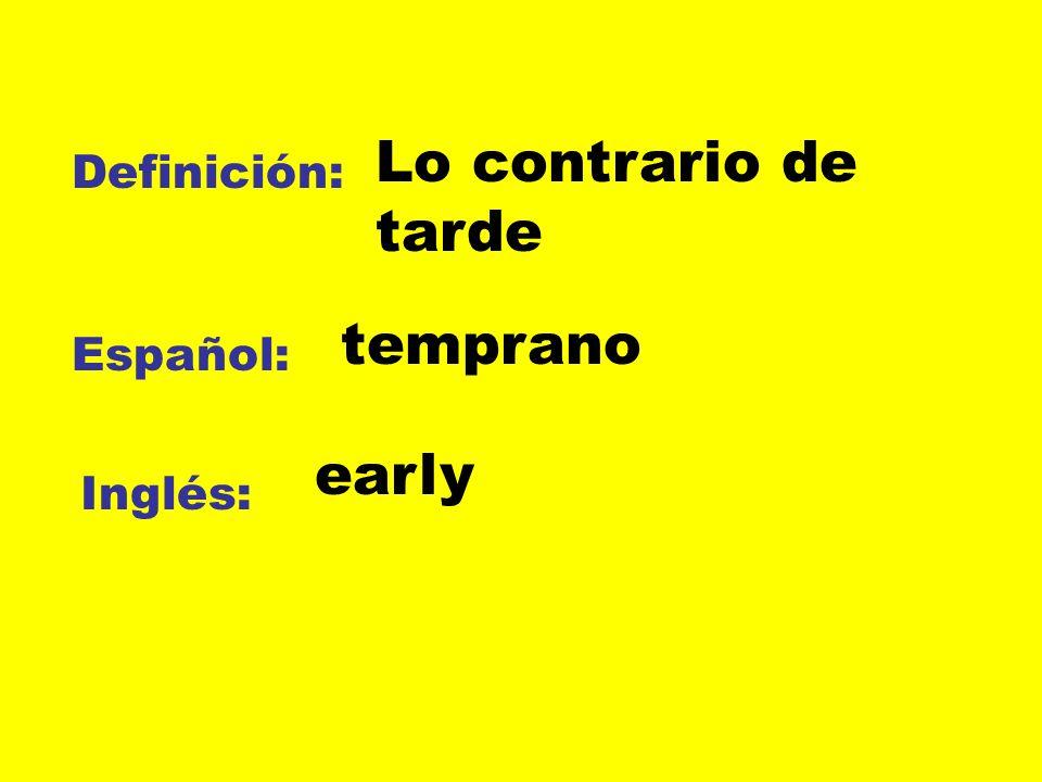 Definición: Español: Inglés: Lo contrario de tarde temprano early