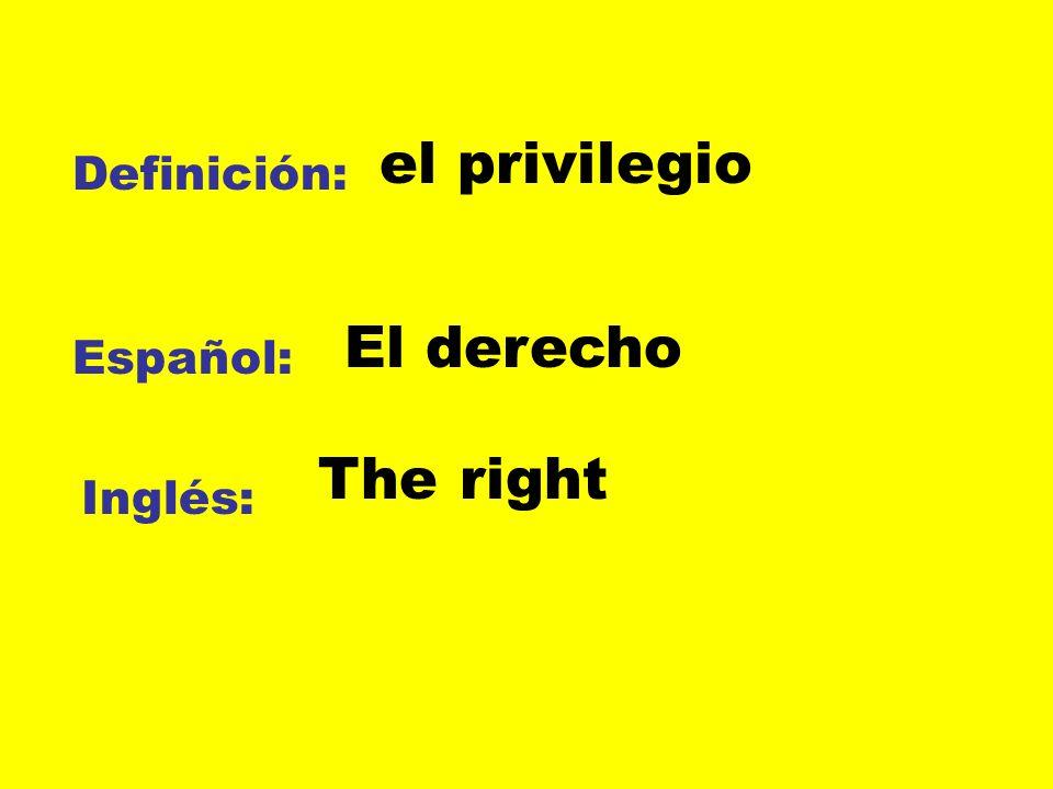 Definición: Español: Inglés: el privilegio El derecho The right