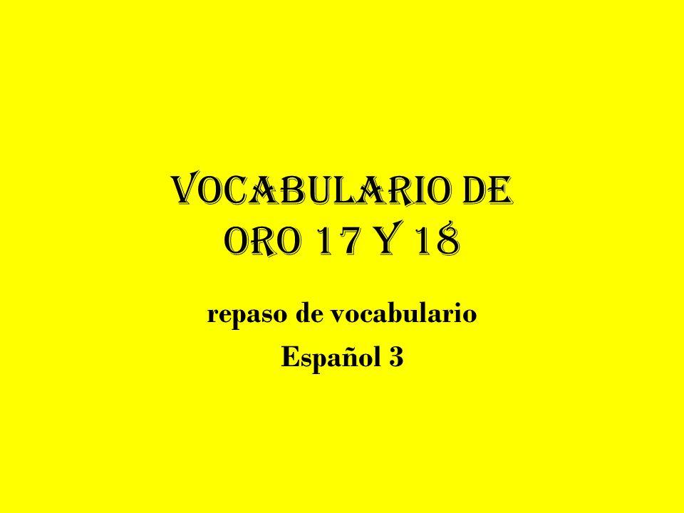 Vocabulario de Oro 17 y 18 repaso de vocabulario Español 3