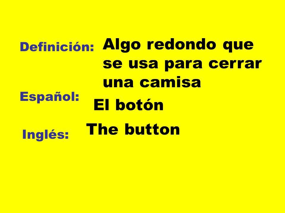 Definición: Español: Inglés: Algo redondo que se usa para cerrar una camisa El botón The button