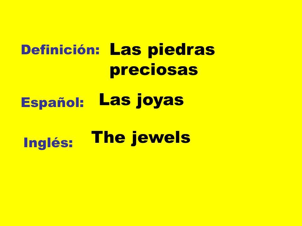 Definición: Español: Inglés: Las piedras preciosas Las joyas The jewels