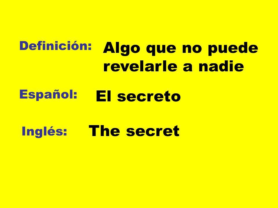 Definición: Español: Inglés: Algo que no puede revelarle a nadie El secreto The secret