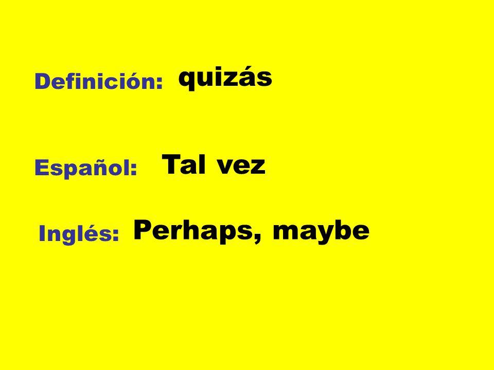 Definición: Español: Inglés: quizás Tal vez Perhaps, maybe