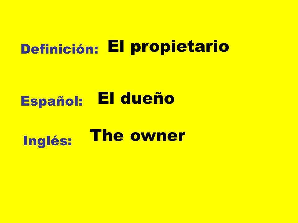 Definición: Español: Inglés: El propietario El dueño The owner