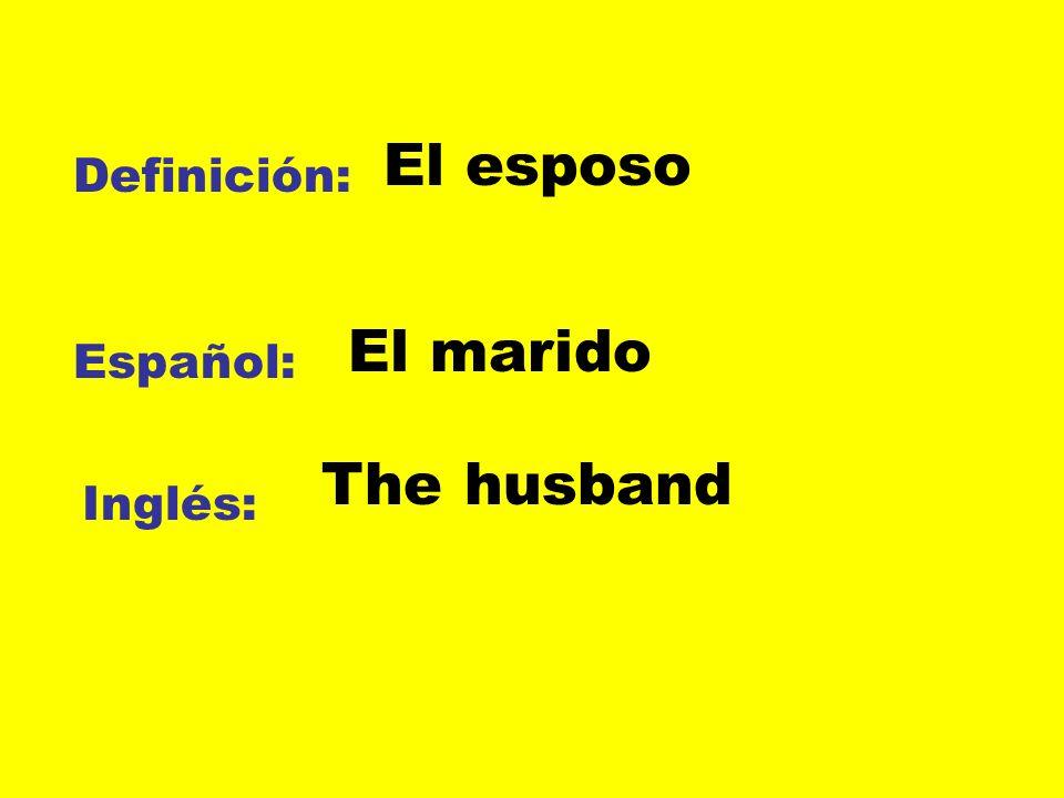 Definición: Español: Inglés: El esposo El marido The husband