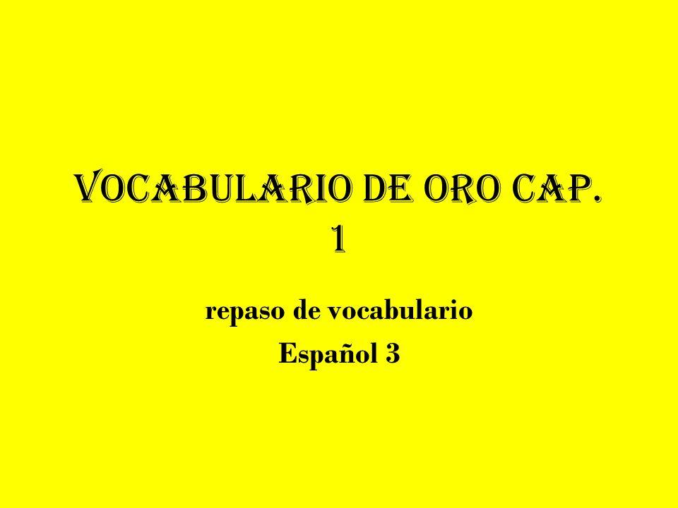 Vocabulario de Oro cap. 1 repaso de vocabulario Español 3