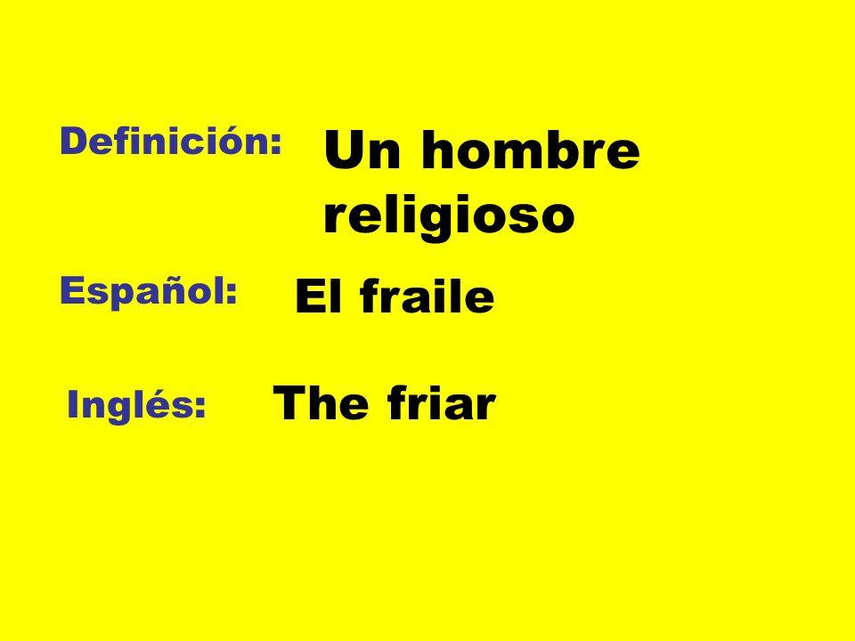 Definición: Español: Inglés: Un hombre religioso El fraile The friar