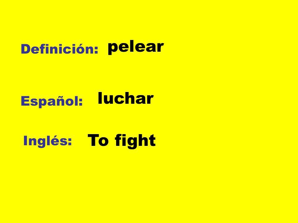 Definición: Español: Inglés: pelear luchar To fight