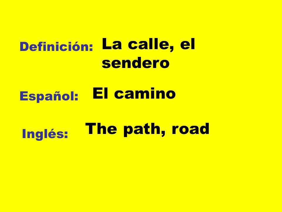 Definición: Español: Inglés: La calle, el sendero El camino The path, road