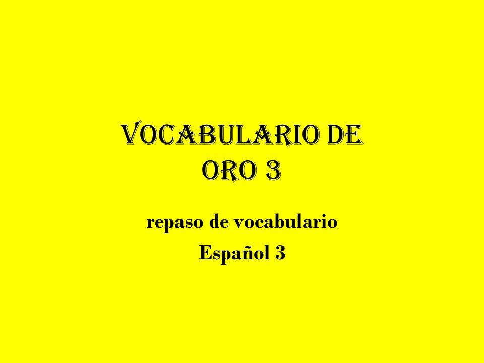 Vocabulario de Oro 3 repaso de vocabulario Español 3