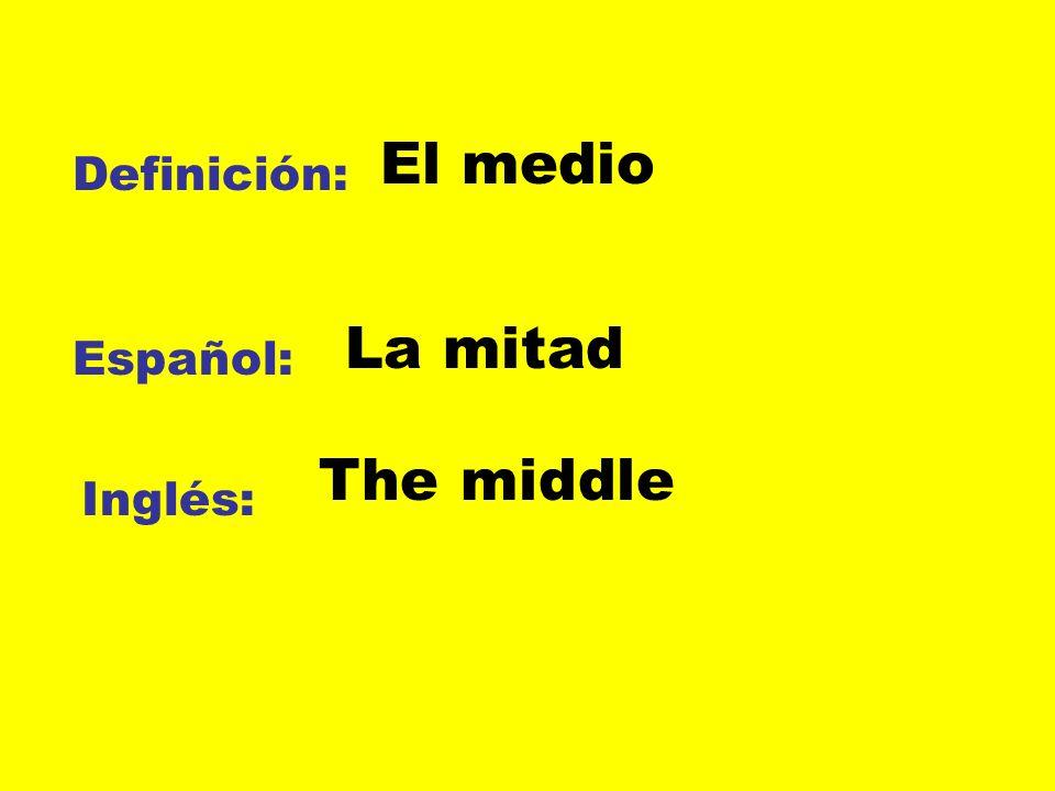 Definición: Español: Inglés: El medio La mitad The middle