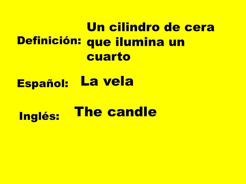 Definición: Español: Inglés: Un cilindro de cera que ilumina un cuarto La vela The candle