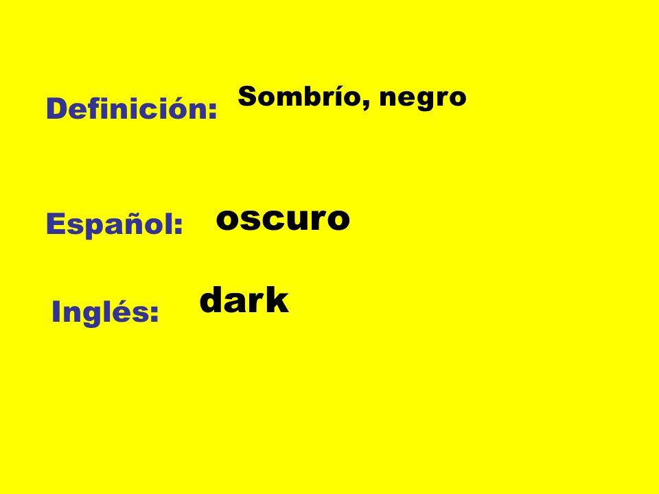 Definición: Español: Inglés: Sombrío, negro oscuro dark