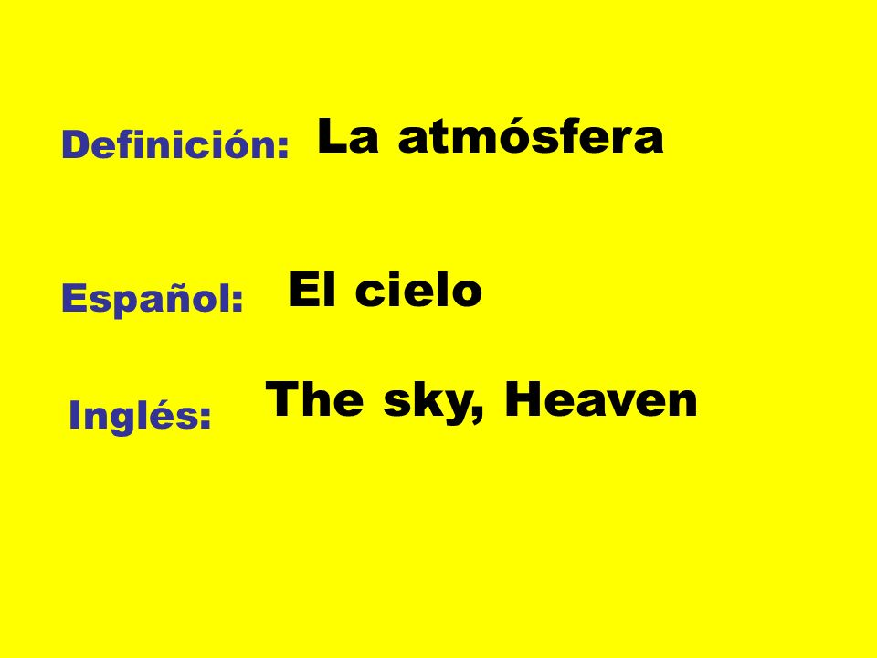 Definición: Español: Inglés: La atmósfera El cielo The sky, Heaven