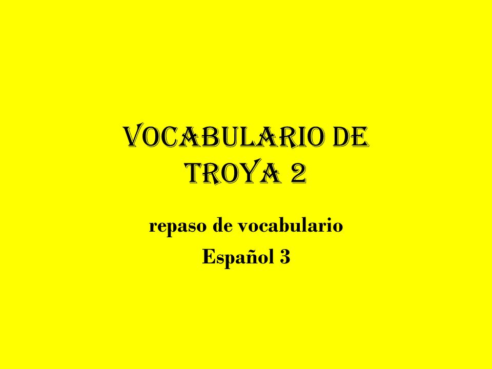 Vocabulario de troya 2 repaso de vocabulario Español 3