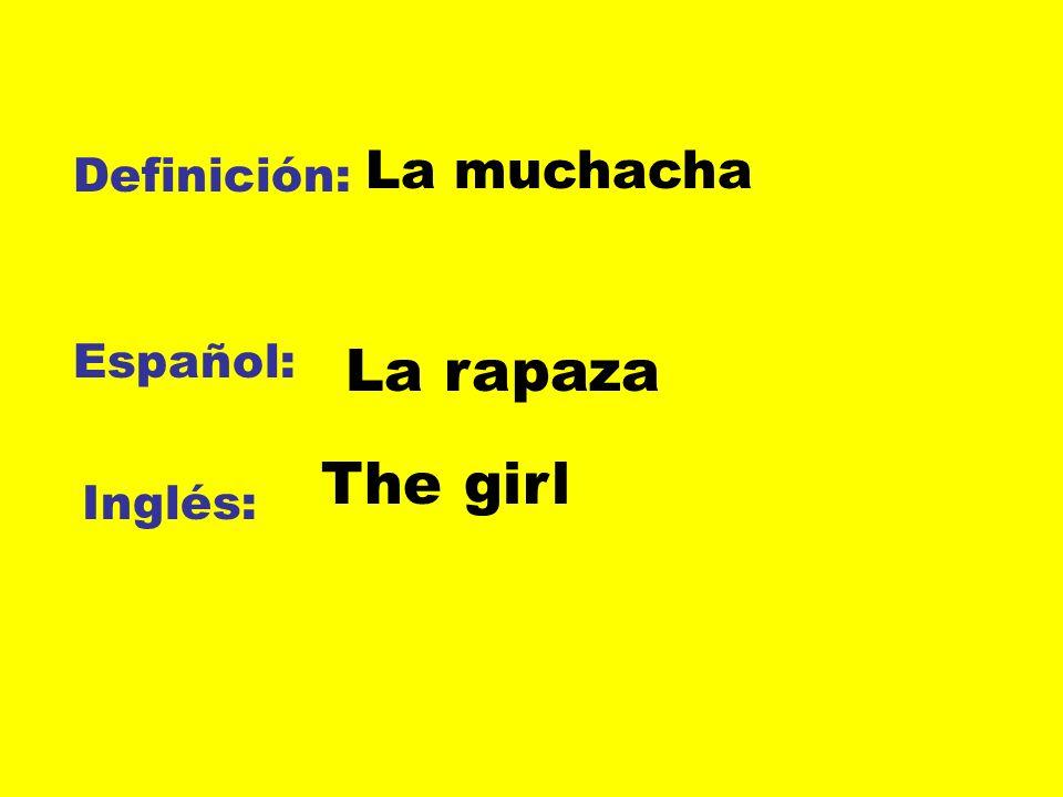 Definición: Español: Inglés: La muchacha La rapaza The girl
