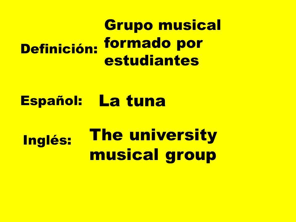 Definición: Español: Inglés: Grupo musical formado por estudiantes La tuna The university musical group