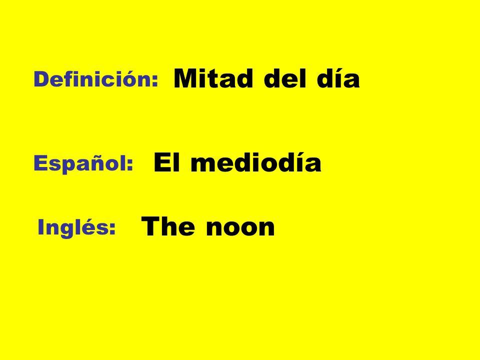 Definición: Español: Inglés: Mitad del día El mediodía The noon