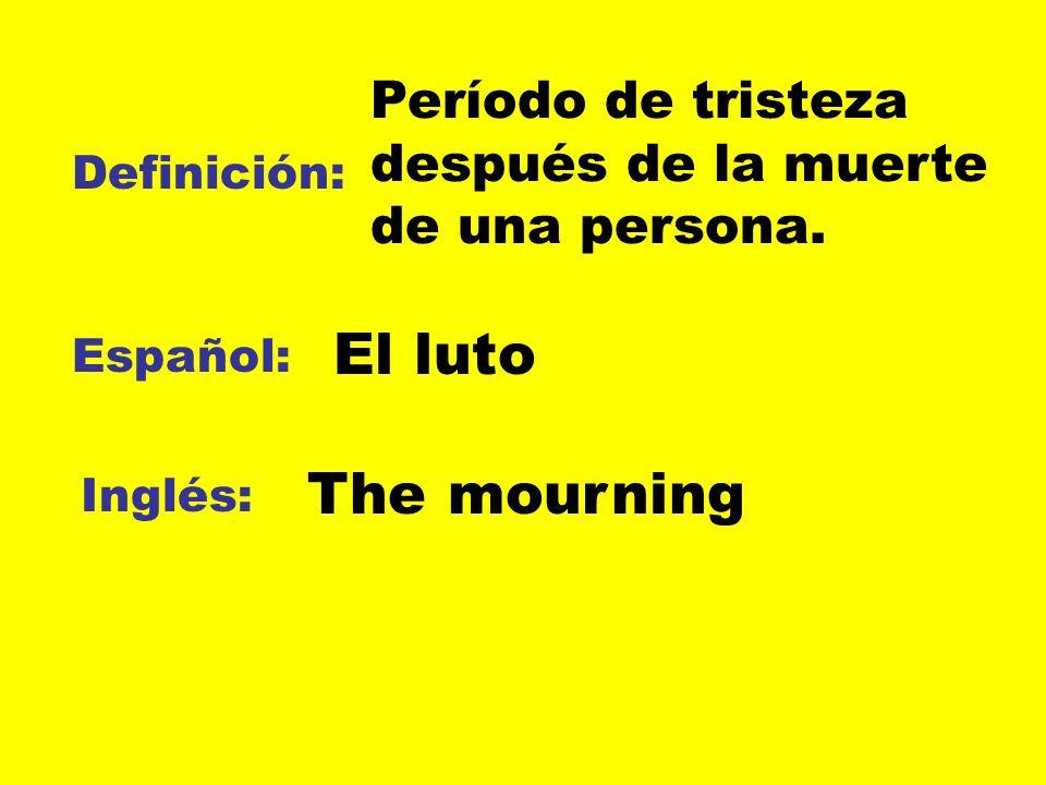 Definición: Español: Inglés: Período de tristeza después de la muerte de una persona. El luto The mourning