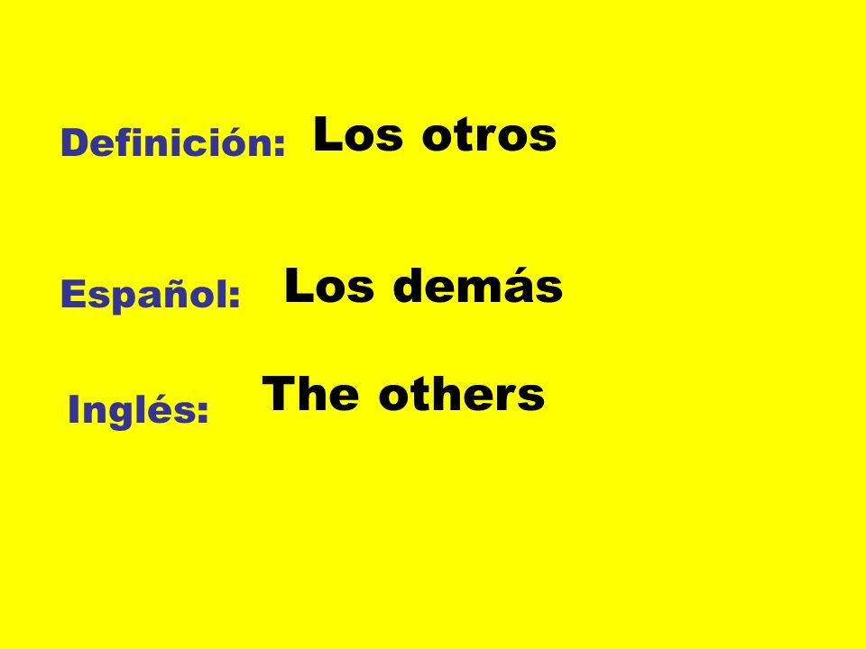 Definición: Español: Inglés: Los otros Los demás The others