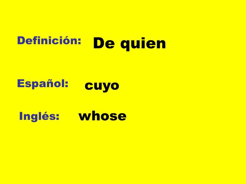 Definición: Español: Inglés: De quien cuyo whose