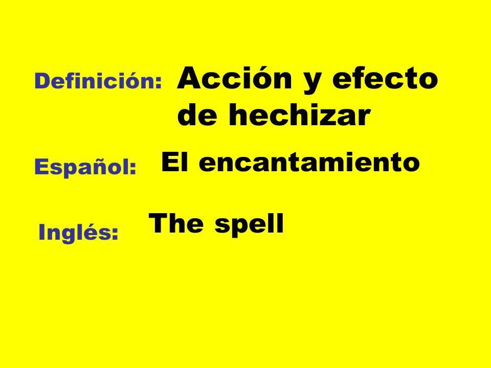 Definición: Español: Inglés: Acción y efecto de hechizar El encantamiento The spell