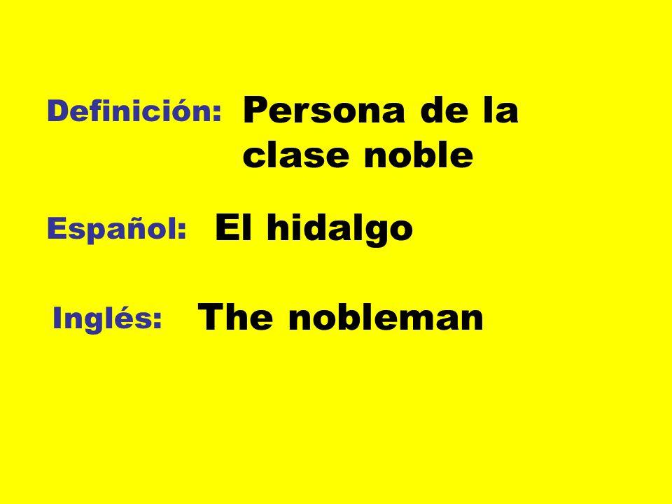 Definición: Español: Inglés: Hombre que iba por el mundo buscando El caballero andante The errant knight