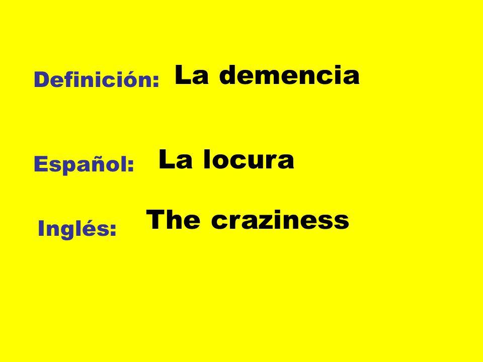 Definición: Español: Inglés: La demencia La locura The craziness