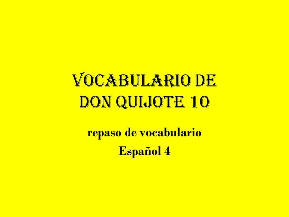 Vocabulario de Don Quijote 10 repaso de vocabulario Español 4