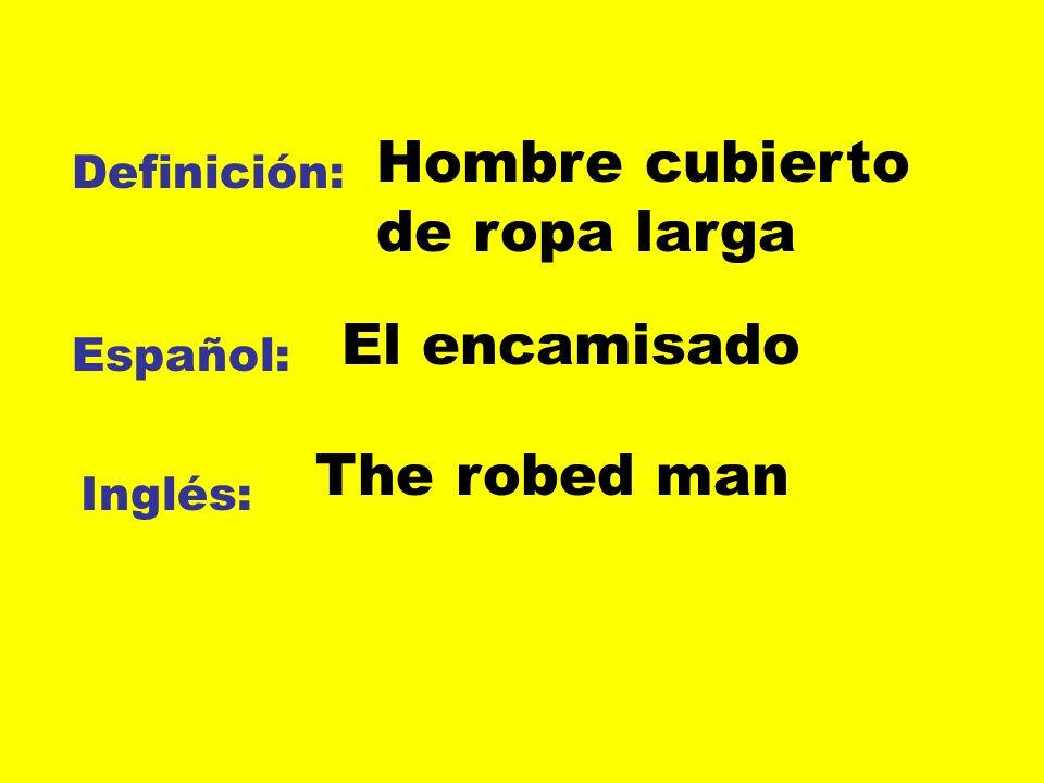 Definición: Español: Inglés: Hombre cubierto de ropa larga El encamisado The robed man