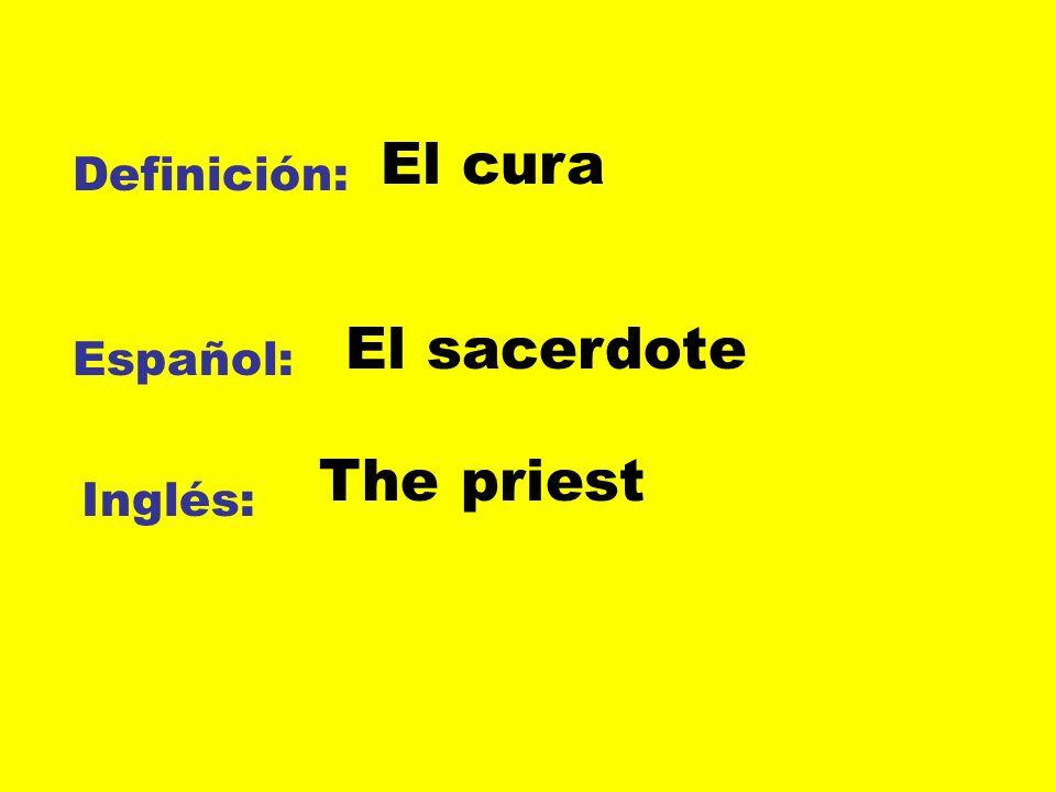 Definición: Español: Inglés: El cura El sacerdote The priest