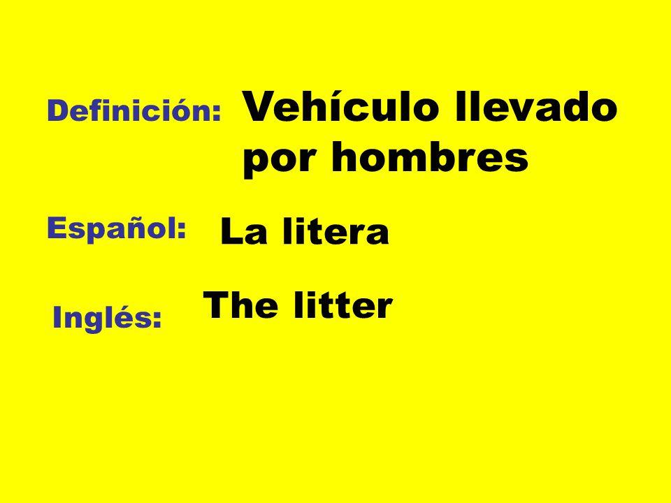 Definición: Español: Inglés: Vehículo llevado por hombres La litera The litter