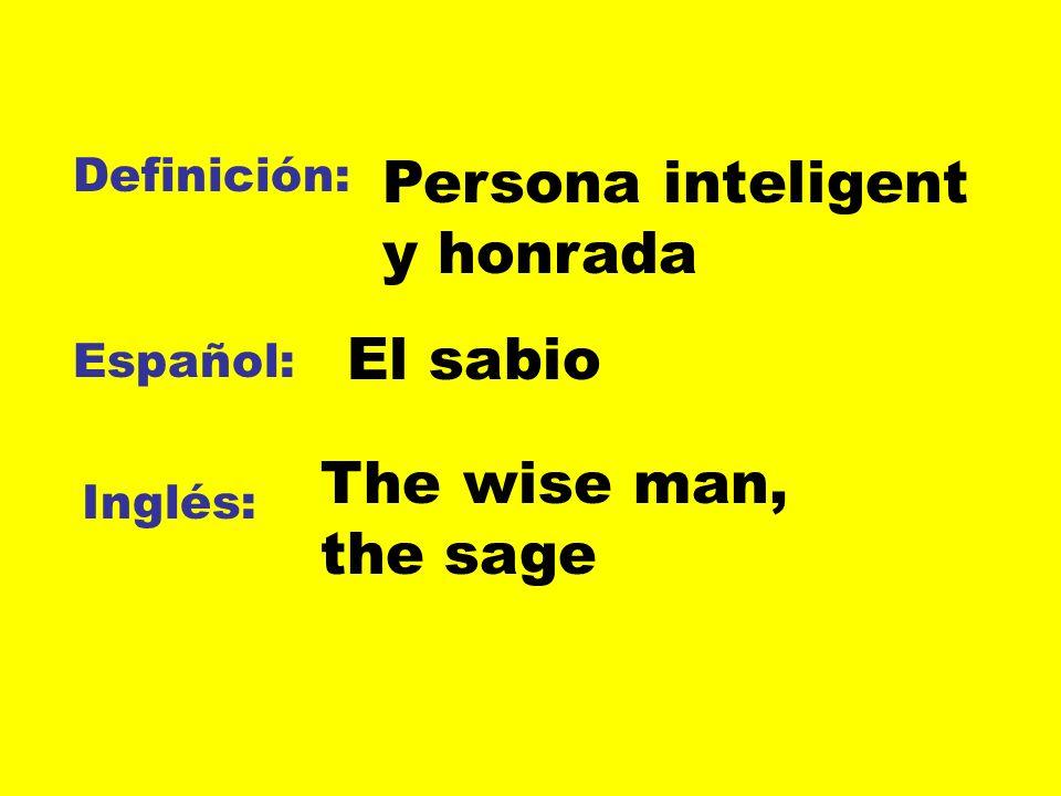 Definición: Español: Inglés: Persona inteligent y honrada El sabio The wise man, the sage