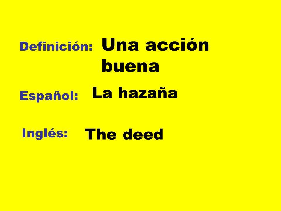 Definición: Español: Inglés: Una acción buena La hazaña The deed