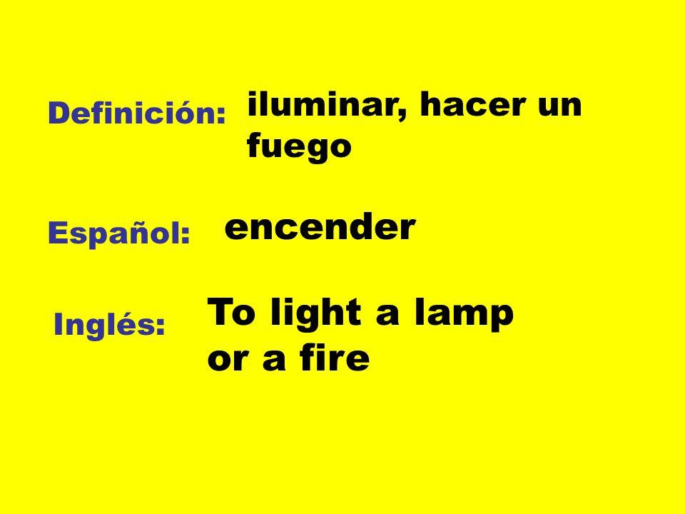 Definición: Español: Inglés: iluminar, hacer un fuego encender To light a lamp or a fire