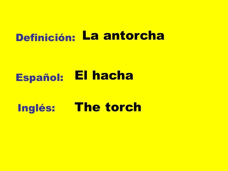 Definición: Español: Inglés: La antorcha El hacha The torch