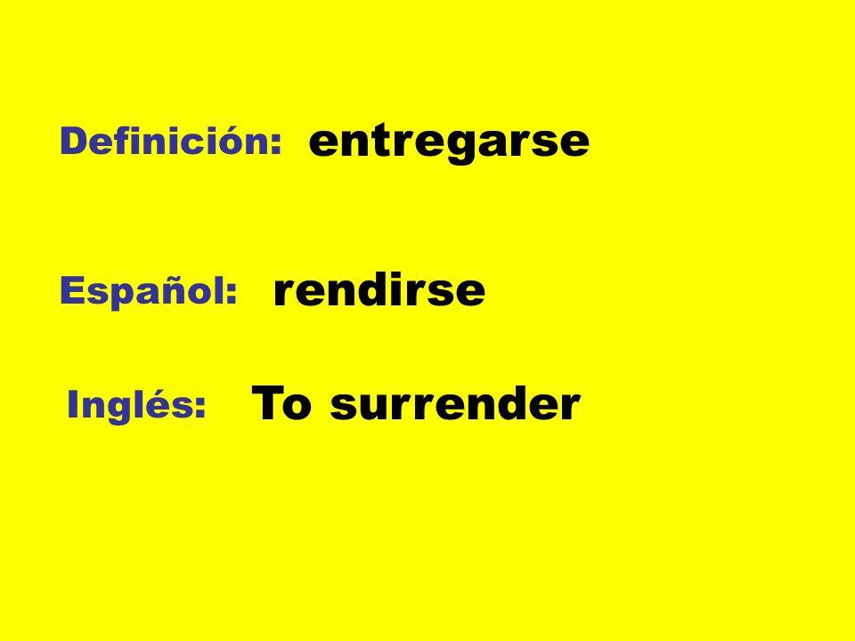 Definición: Español: Inglés: entregarse rendirse To surrender