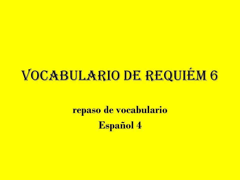 Vocabulario de Requiém 6 repaso de vocabulario Español 4